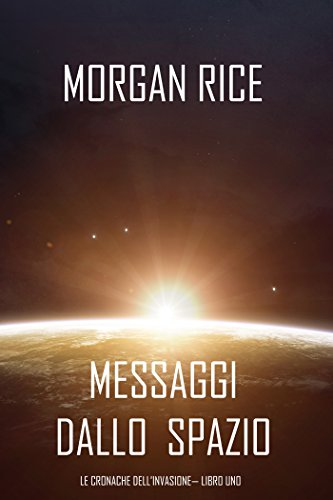 Morgan Rice – Messaggi dallo spazio. Le cronache dell'invasione I
