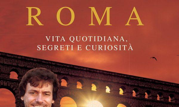 Alberto Angela – Una giornata nell'antica Roma. Vita quotidiana, segreti e curiosità