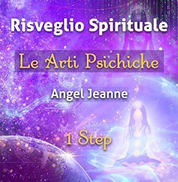 Jeanne Angel – Percorso di risveglio spirituale. Le arti psichiche. 1 step